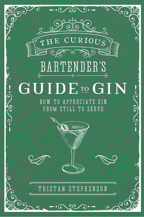 The Curious Bartender's Guide to Gin by Tristan Stephenson