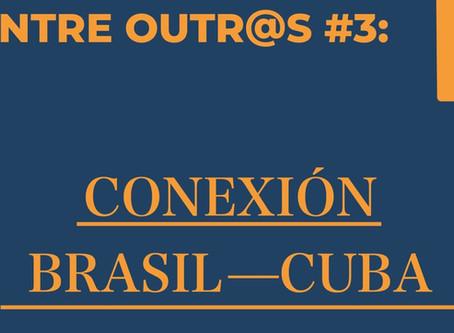 Entre outr@s #3: Conexión Brasil Cuba