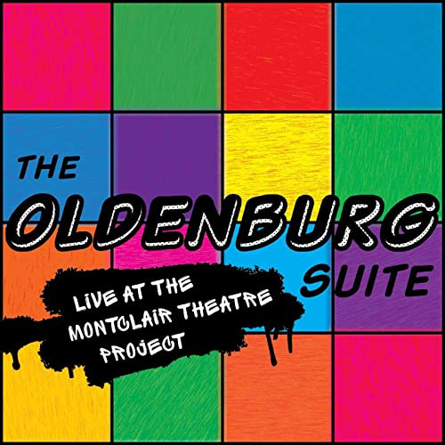 The Oldenburg Suite: Live at the Montclair Theatre Project