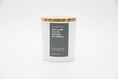 This Candle Gets Me Through the Holidays - Fir Balsam, Pine, Birch, Clove