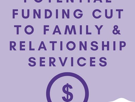 Potential Funding Cut to Family & Relationship Services