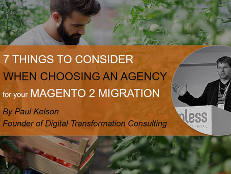 7 things to consider when choosing a Magento 2 agency for your migration.