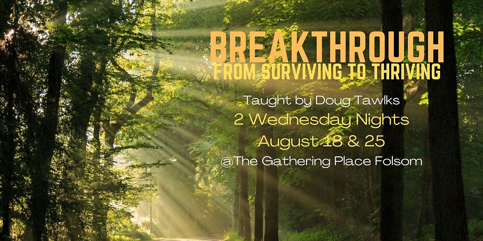 Breakthrough   From Thriving to Surviving  Aug. 18 & 25