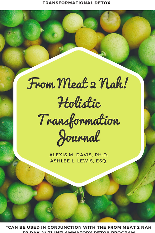 From Meat 2 Nah! A Holistic Transformatin Journal
