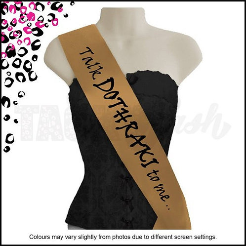 """Talk DOTHRAKI to me""Printed Sash"