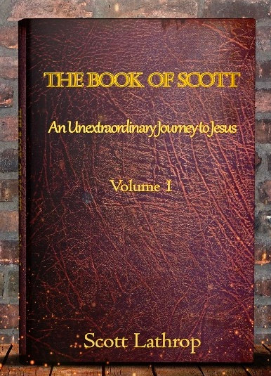 THE BOOK OF SCOTT Volume 1: An Unextraordinary Journey to Jesus