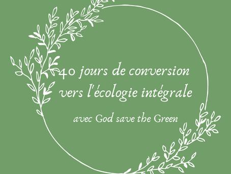 Catho & écolo : Carême 2021, 40 jours de conversion vers l'écologie intégrale