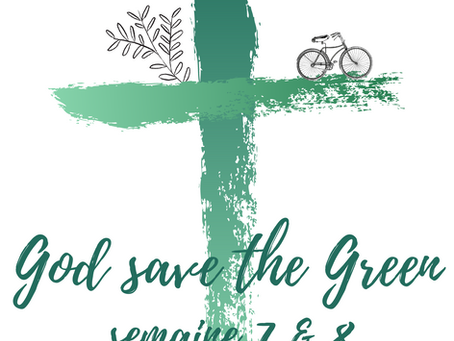 God save the green: semaine 7 et 8