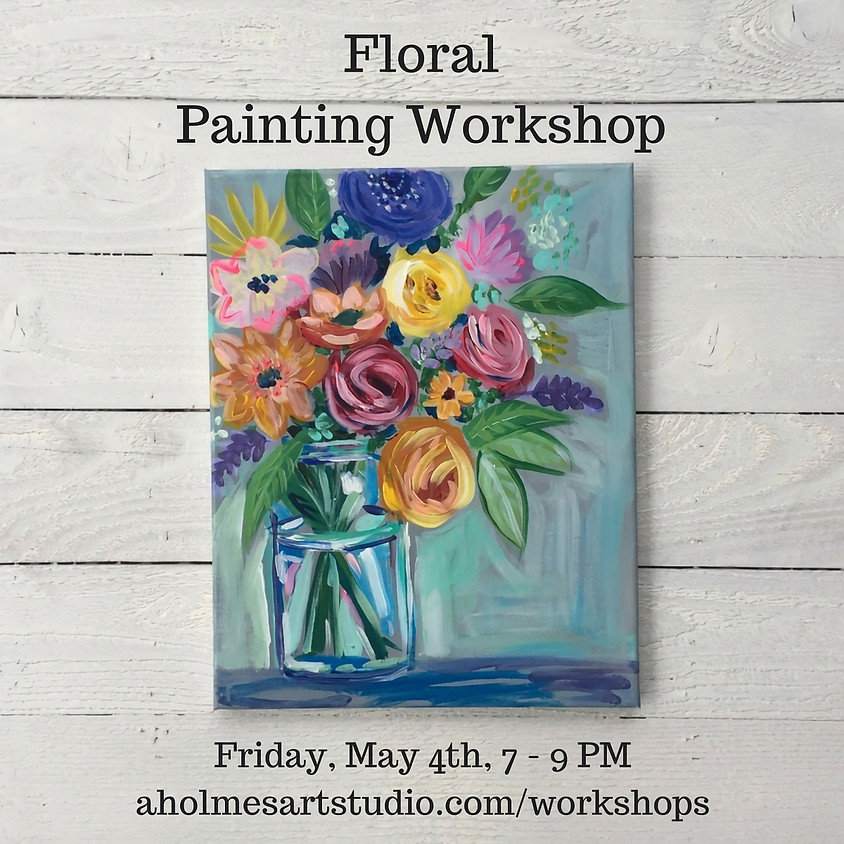 Floral Painting Workshop - Friday, May 4th