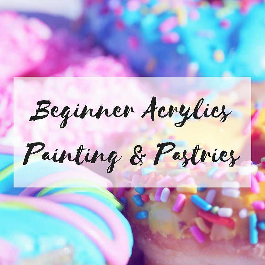 Beginner Acrylics - Painting & Pastries