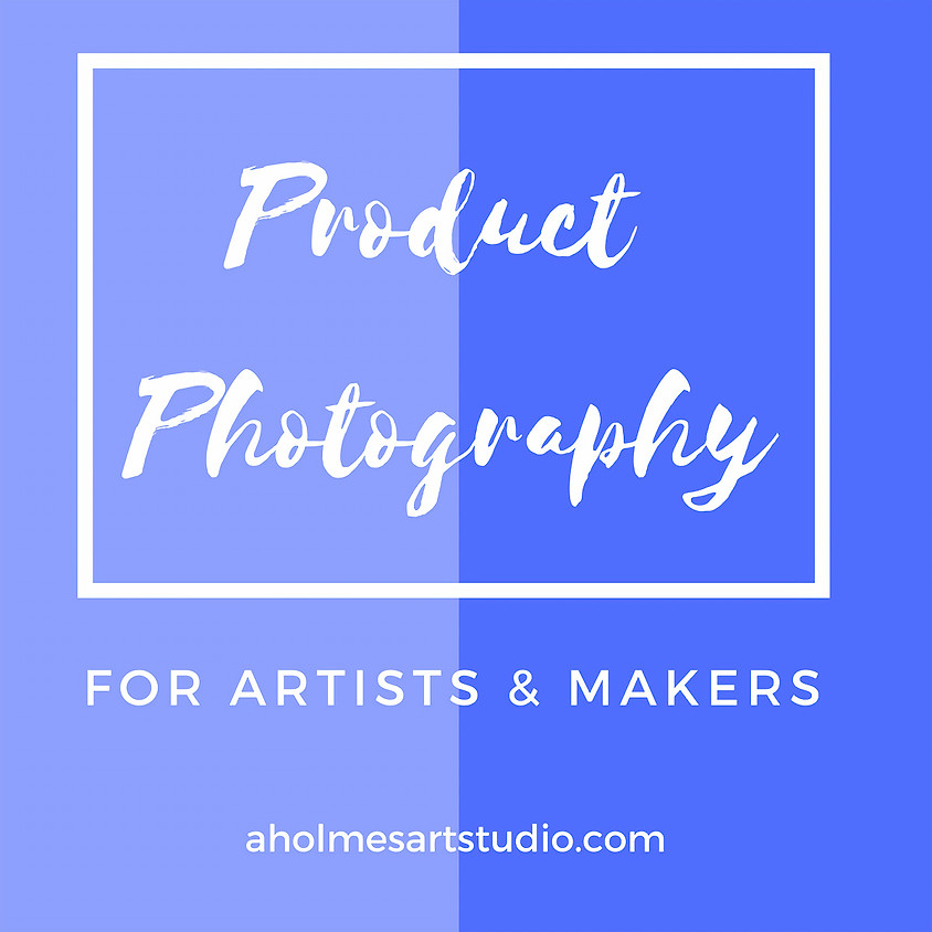 Product Photography for Artists & Makers