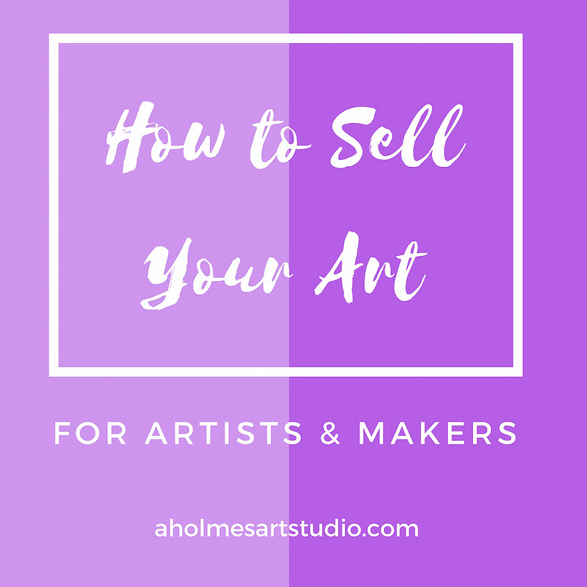 How to Sell Your Art for Artists & Makers