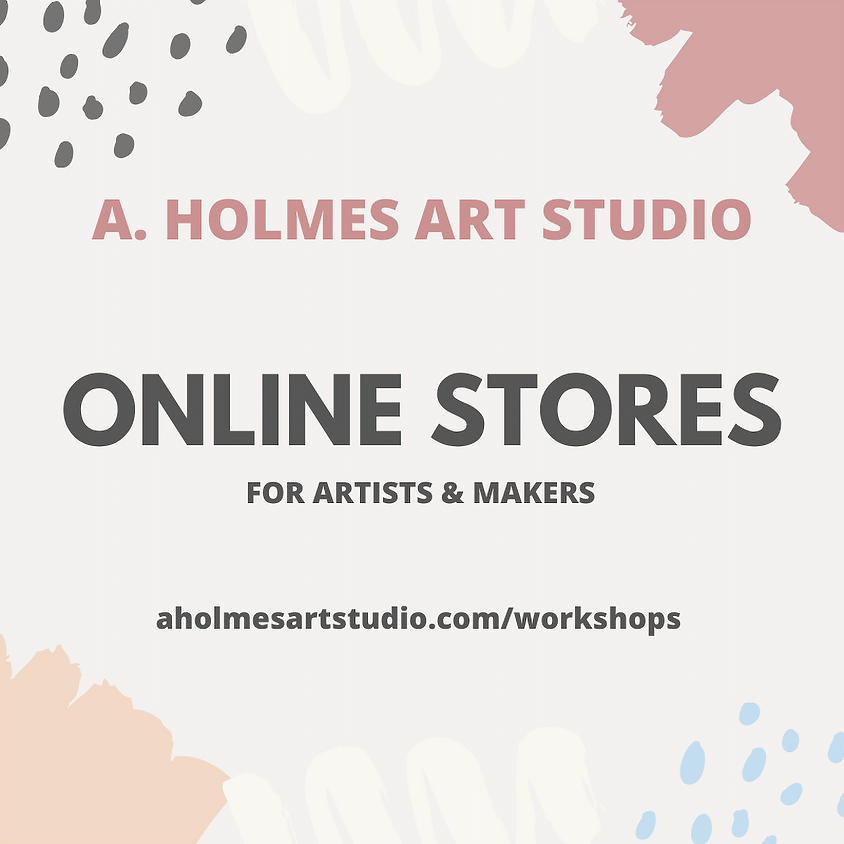 2020 Creating an Online Store for Artists & Makers
