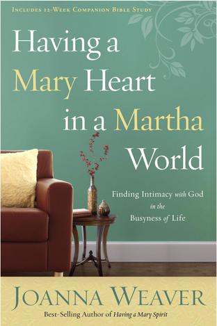 Having a Mary Heart in a Martha World by Joanna Weaver
