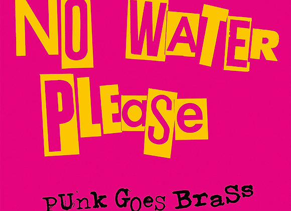VINYL - NO WATER PLEASE - Punk goes brass