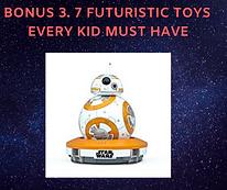Bonus 3. 7 Futuristic Toys Every Kid Mus