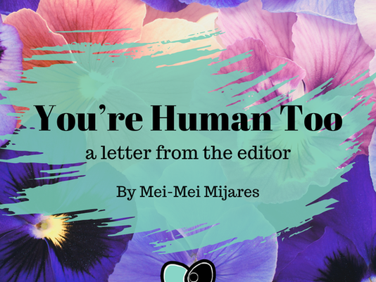 You're Human Too: A Letter From the Editor
