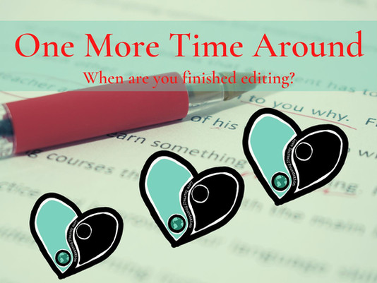 One More Time Around: When are you finished editing?