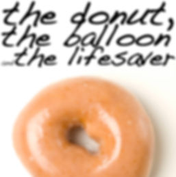 the donut, the balloon and the lifesaver