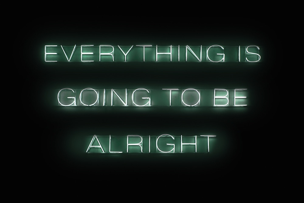 Green lettering on black background that reads Everything Is Going To Be Alright
