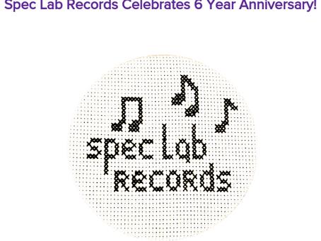 Spec Lab Records Celebrates 6 Years & Some Good News!