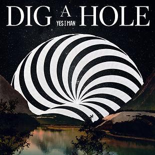 YES I MAN -Dig A Hole