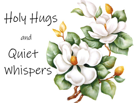 Holy Hugs and Quiet Whispers
