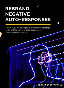 How do you rewire negative cycles or self-sabotage in your personal life or business, when your auto-responses to them happen so quickly!