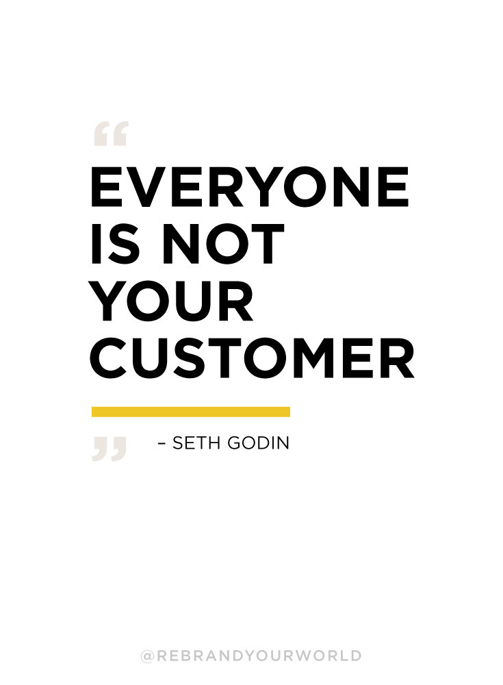 everyone is not your customer seth godin quote