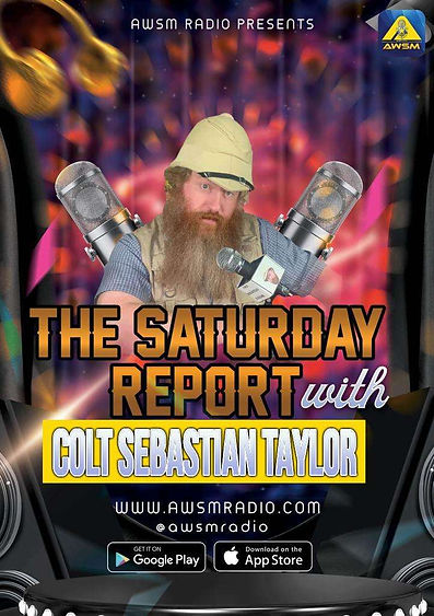 The Saturday Report w/ Colt Sebastian Taylor on AWSM Radio. Saturdays at 11 am