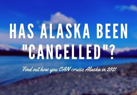 Yes, you CAN cruise in Alaska in 2021!