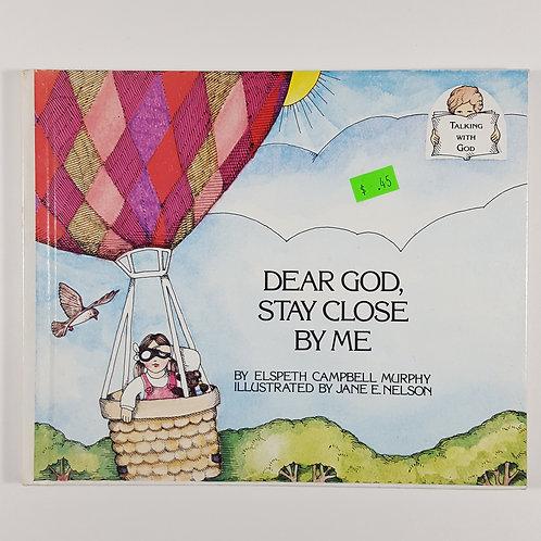 Dear God, Stay Close by Me