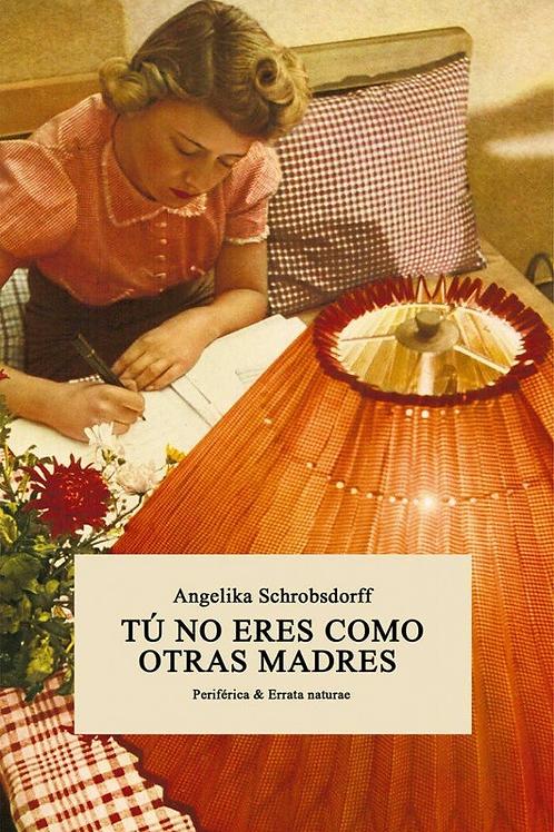 Angelica Schrobsdorff - Tu no eres como otras madres
