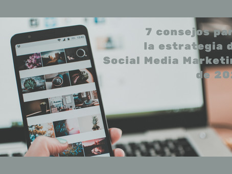 7 consejos para la estrategia de Social Media Marketing en 2021