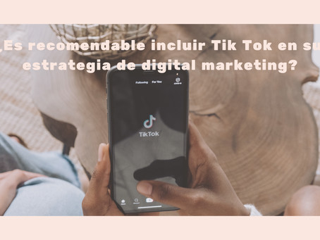Tik Tok: ¿Es recomendable incluirlo en su estrategia de digital marketing?