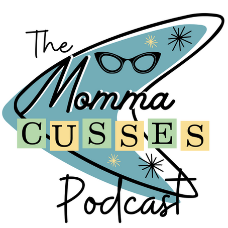 The Momma Cusses Podcast Episode 2 Transcription