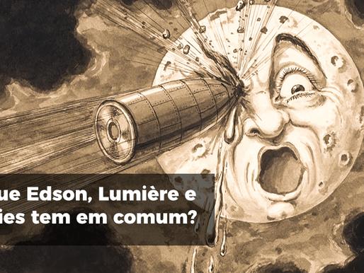O que Edson, Lumière e Melies tem em comum?