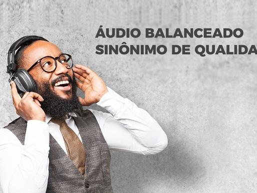Áudio balanceado – sinônimo de qualidade