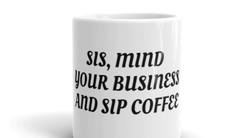SIS, MIND YOUR BUSINESS COFFEE MUG