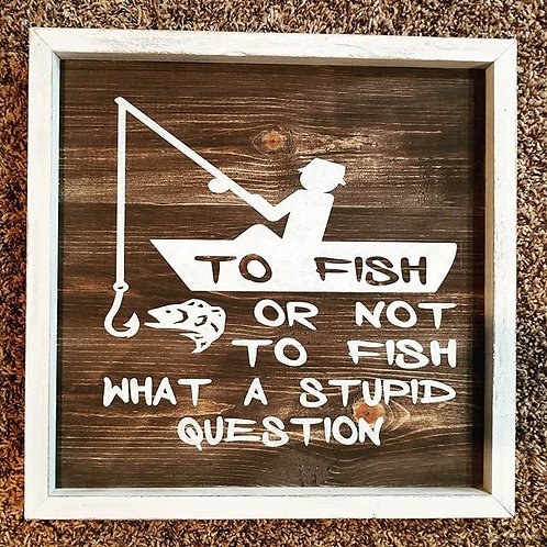 To Fish or Not to Fish What a Stupid Question