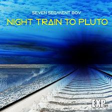 Seven Segment Boy - Night Train To PLuto