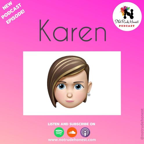 Not Rude, Honest Podcast - Karen (E4)