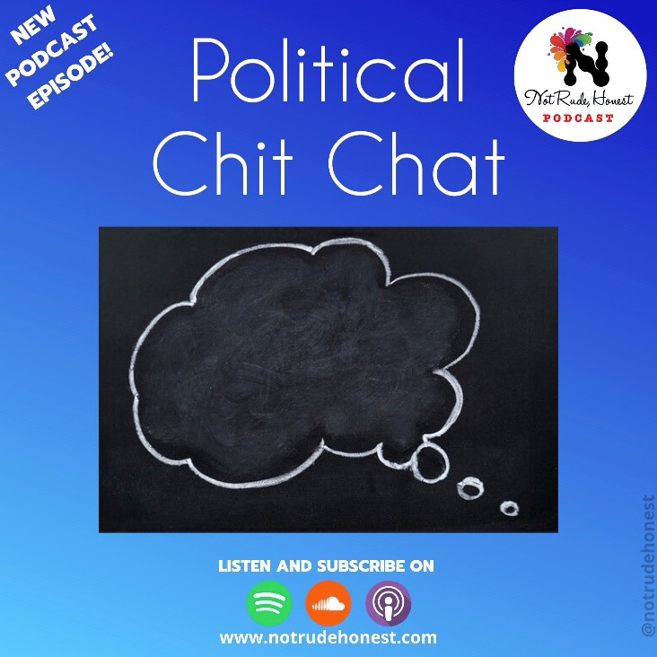 Not Rude, Honest podcast - Political Chit Chat