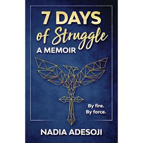 7 DAYS OF STRUGGLE: A MEMOIR