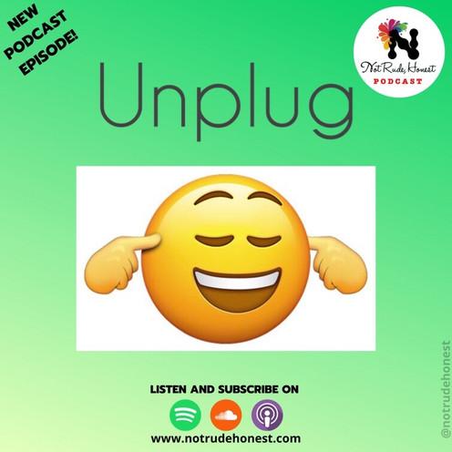 Not Rude, Honest Podcast - Unplug (E7)