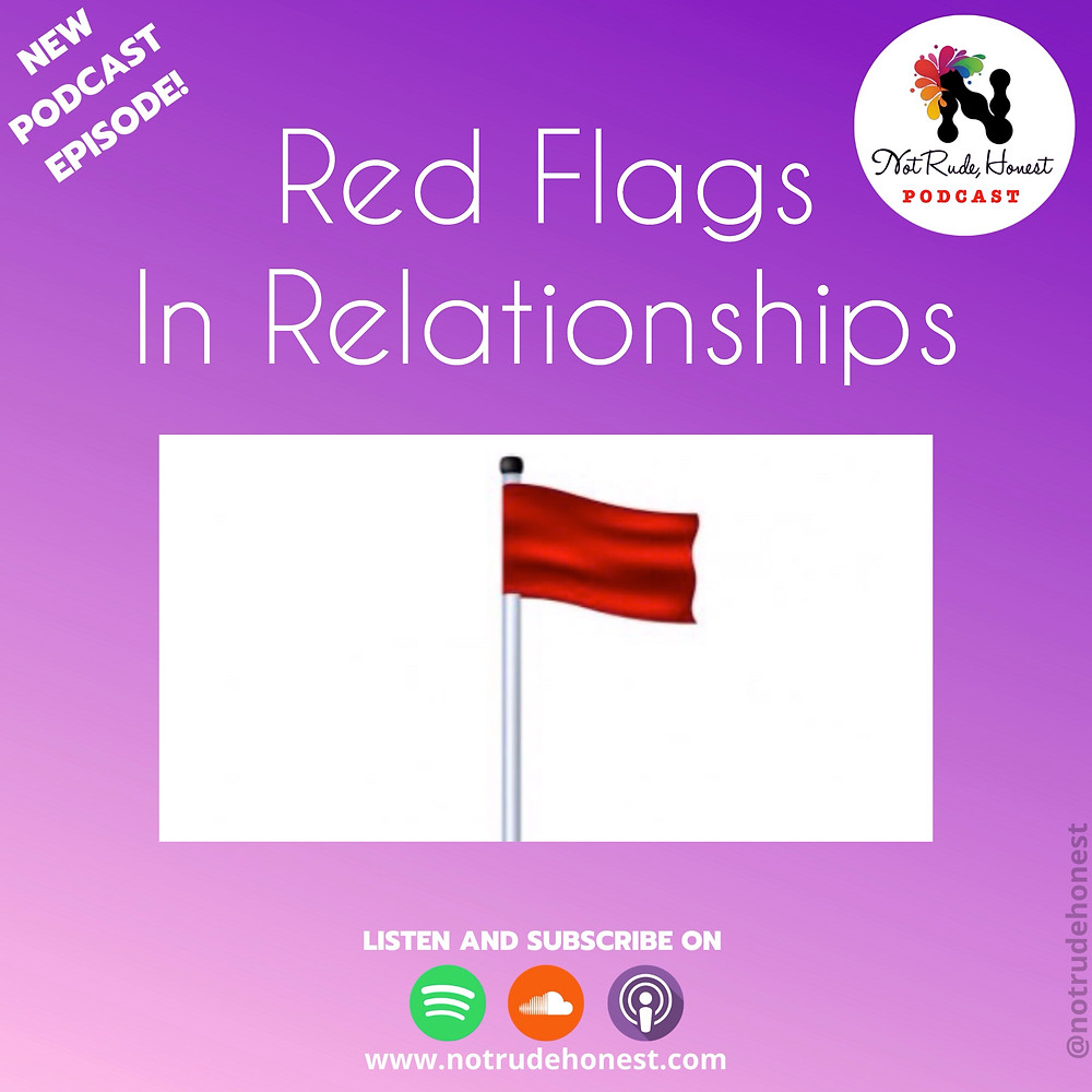 Red Flags in Relationships - Not Rude, Honest Podcast