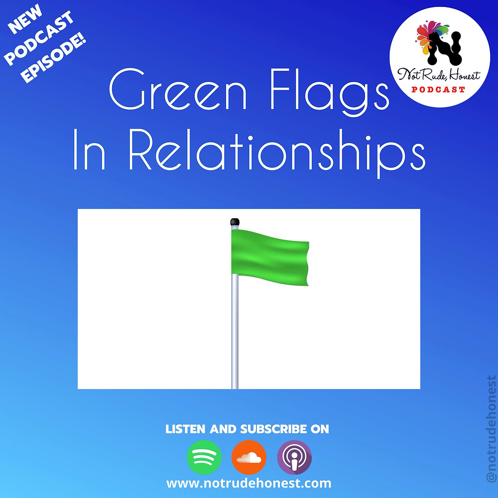 Green Flags in Relationships - Not Rude, Honest Podcast