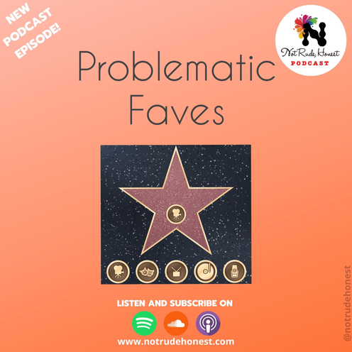 Not Rude, Honest Podcast - Problematic Faves (E2)