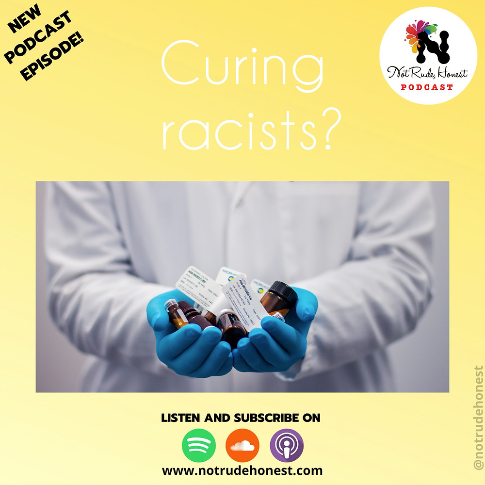 Curing Racists? - Not Rude, Honest Podcast