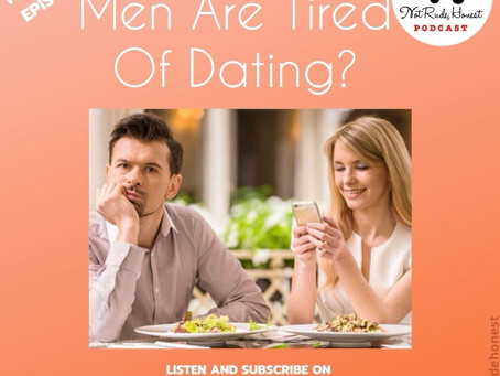 32. MEN ARE TIRED OF DATING?